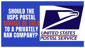 SHOULD THE USPS POSTAL SERVICE BE SOLD TO A PRIVATELY RAN COMPANY?